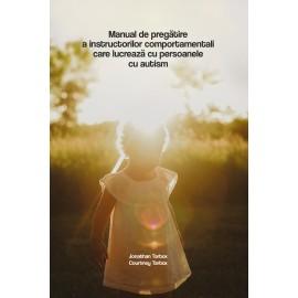 Manualul de pregătire a instructorilor comportamentali care lucrează cu persoanele cu autism - Jonathan & Courtney Tarbox